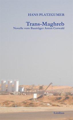 Trans-Maghreb: Novelle vom Bauträger Anton Corwald