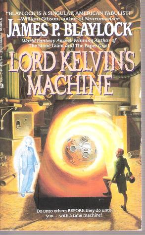 Lord Kelvin's Machine by James P. Blaylock