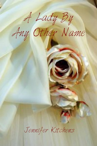 A Lady By Any Other Name by Jennifer Kitchens