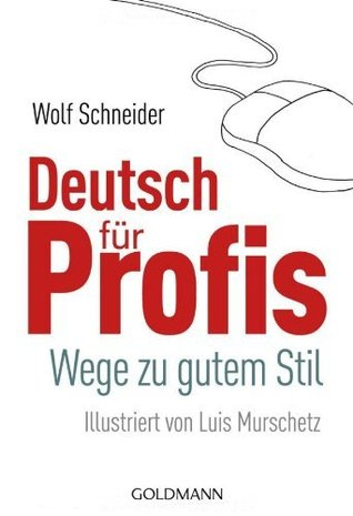 Deutsch für Profis. Wege zu gutem Stil. by Wolf Schneider