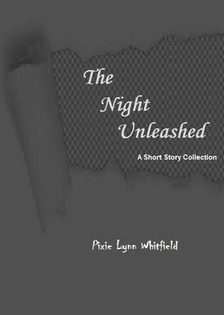 The Night Unleashed: A Short Story Collection