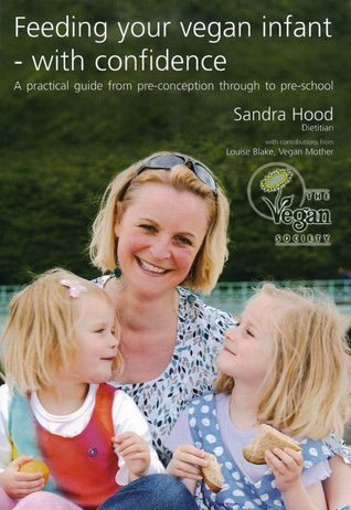 Feeding Your Vegan Infant With Confidence by Sandra  Hood