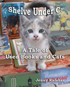 Shelve Under C: A Tale of Used Books and Cats (Turning Pages #1)