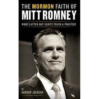 The Mormon Faith of Mitt Romney by Andrew Jackson