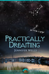 Practically Dreaming by Jennifer Wells