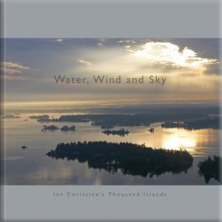 Water, Wind And Sky: Ian Coristine's Thousand Islands (#2)