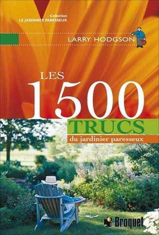 Les 1500 trucs du jardinier paresseux by Larry Hodgson