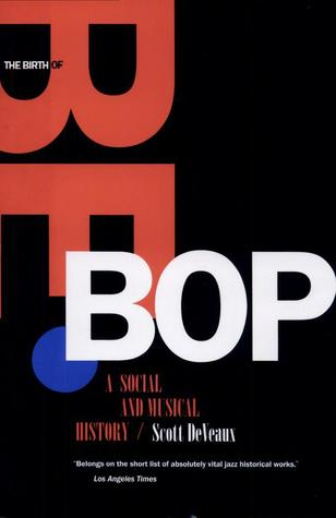 The Birth Of Bebop: A Social And Musical History