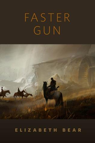 Faster Gun by Elizabeth Bear