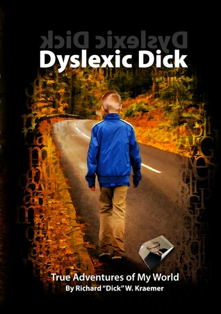 (Dyslexic Dick): True Adventures of My World (Volume, #1)