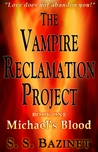 Michael's Blood (The Vampire Reclamation Project, #1)