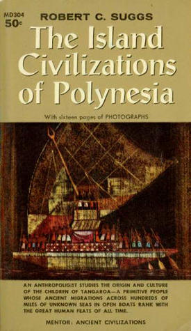 The Island Civilzations of Polynesia by Robert C. Suggs