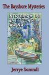 Intruders On Battleship Island (The Bayshore Mysteries #1)