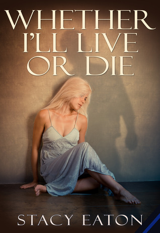 Whether I'll Live or Die by Stacy Eaton