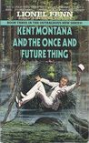 Kent Montana and the Once and Future Thing