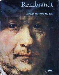Rembrandt : His Life, His Work, His Time