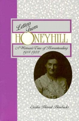 Letters from Honeyhill: A Woman's View of Homesteading, 1914-1922