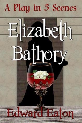 Elizabeth Bathory (A Play in Five Scenes)
