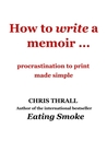 How to Write a Memoir - procrastination to print made simple by Chris Thrall