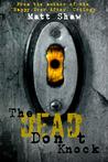The Dead Don't Knock by Matt Shaw