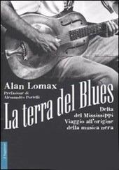 La terra del blues. Delta del Mississippi. Viaggio all'origine della musica nera