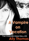 A Vampire on Vacation (The Vampire From Hell, #3)