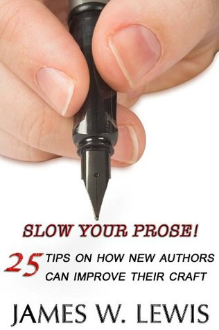 Slow Your Prose by James W. Lewis