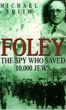 Foley: The Spy Who Saved 10, 000 Jews