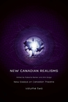 New Canadian Realisms: New Essays on Canadian Theatre, Volume 2