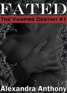 Fated (The Vampire Destiny, #1)