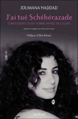 J'ai Tué Schéhérazade: Confessions D'une Femme Arabe En Colère
