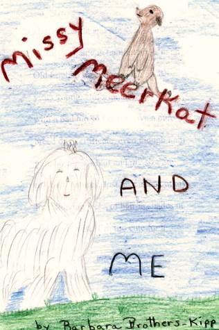 Missy Meerkat and Me