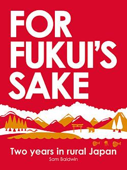 For Fukuis Sake: Two Years In Rural Japan