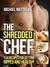 The Shredded Chef: 114 Reci...