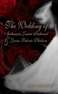The Wedding of Antanasia Jessica Packwood and Lucius Valeriu Vladescu (Jessica, #1.5)