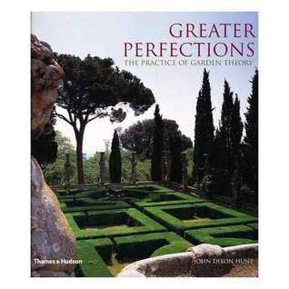 Greater Perfections: The Practice of Garden Theory