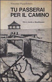 Tu passerai per il camino. Vita e morte a Mauthausen by Vincenzo Pappalettera