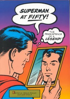 Superman At Fifty: The Persistence Of A Legend