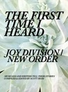 The First Time I Heard Joy Division/New Order by Scott Heim