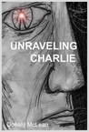 Unraveling Charlie by Donald  McLean