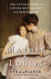 Marmee and Louisa: The Untold Story of Louisa May Alcott and Her Mother