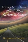 Download Arrows Across Eons: Becoming Tina Turner