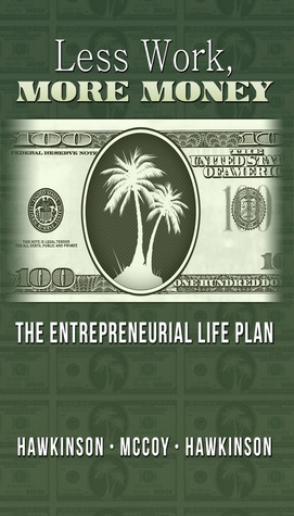 Less Work, More Money: The Entrepreneurial Life Plan