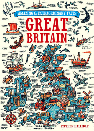 Amazing and Extraordinary Facts about Great Britain. Stephen Halliday
