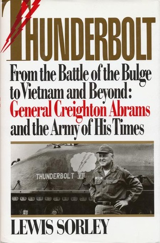 Thunderbolt- From the Battle of the Bulge to Vietnam and Beyond: General Creighton Abrams and The Army of His Times