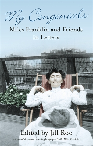 My Congenials: Miles Franklin and friends in letters