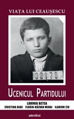 Viata lui Ceausescu. Ucenicul partidului...