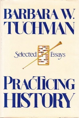practicing history selected essays by barbara w tuchman 108954