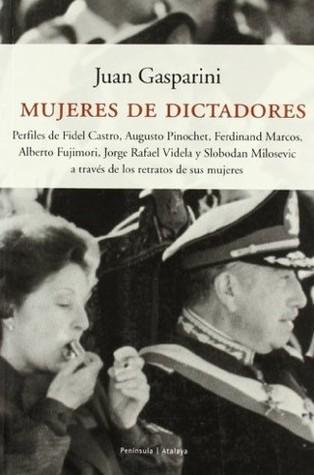 Mujeres De Dictadores by Juan Gasparini