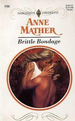 Brittle Bondage (Harlequin Presents, #1722)